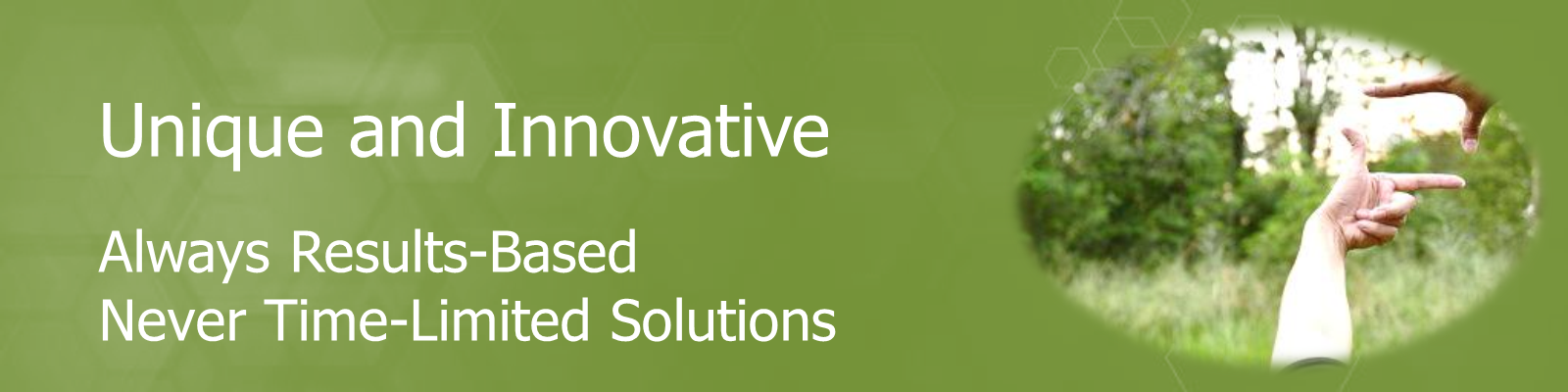 Unique and Innovative, Always Results based, never time limited solutions