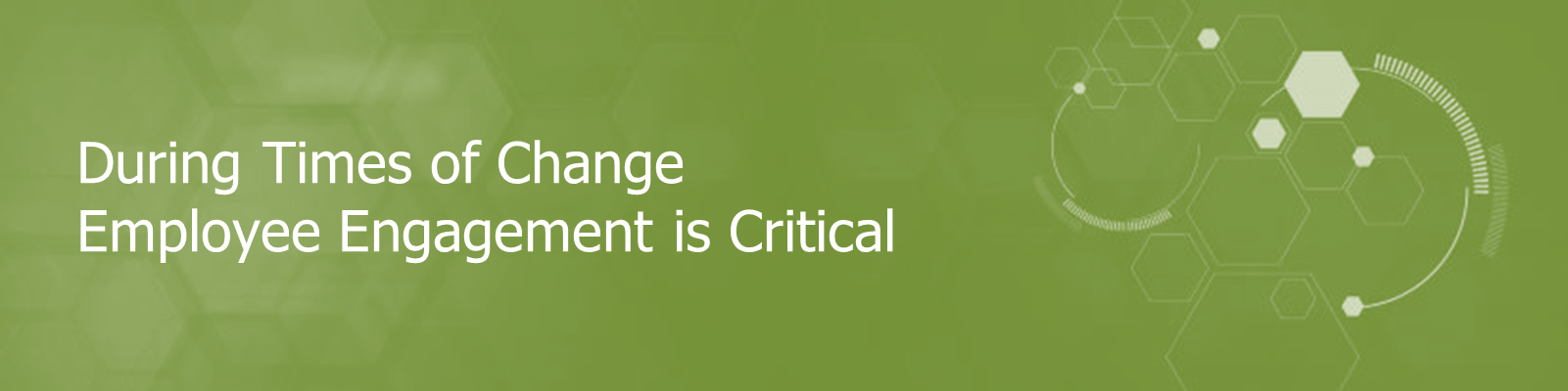 During times of change, employee engagement is critical.