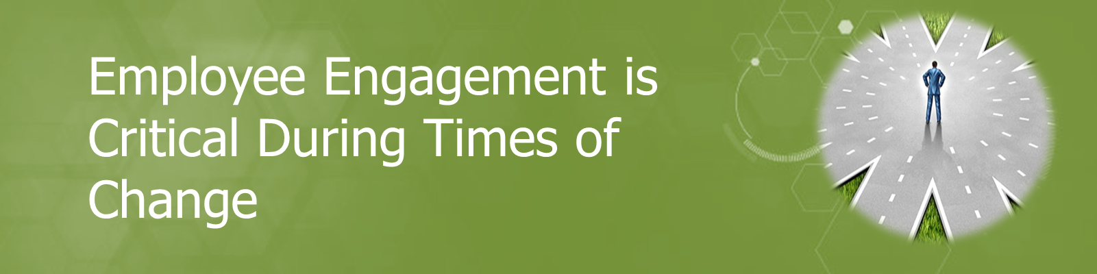 Employee Engagement is critical during times of change